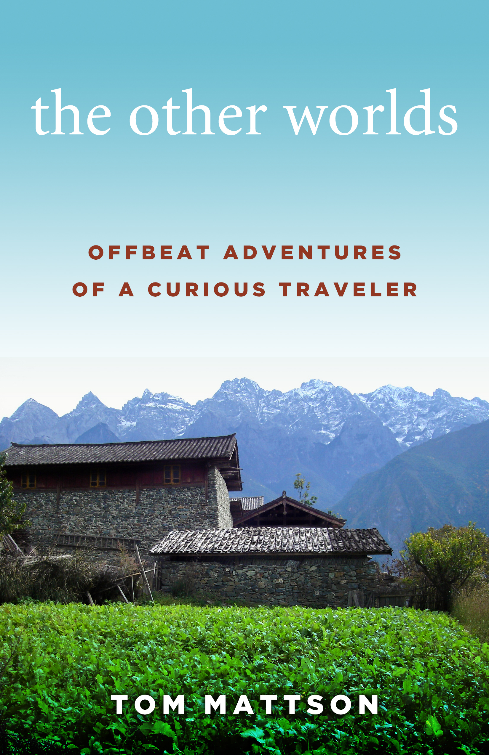 The Other Worlds: Offbeat Adventures of a Curious Traveler