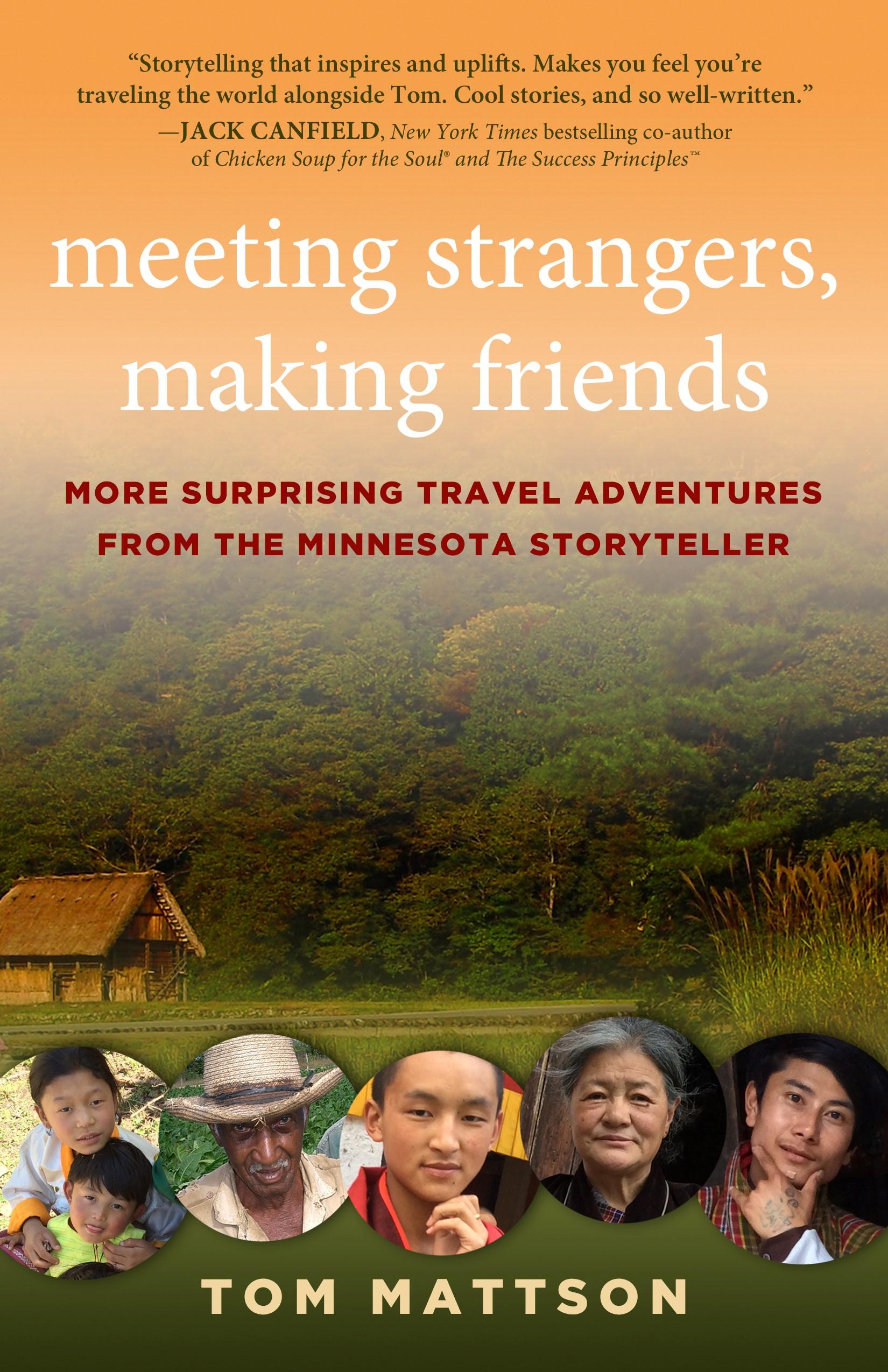 Meeting Strangers, Making Friends:  More Surprising Travel Adventures From The Minnesota Storyteller